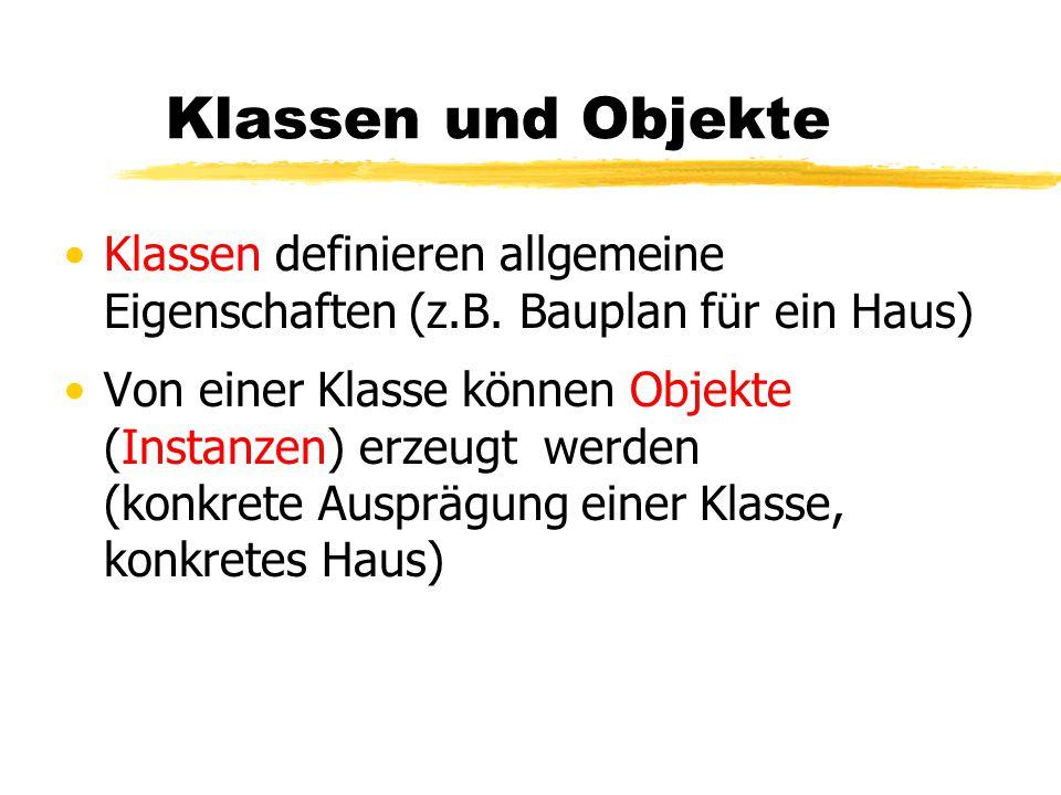 Klassen und Objekte Klassen definieren allgemeine Eigenschaften (z.B. Bauplan für ein Haus)