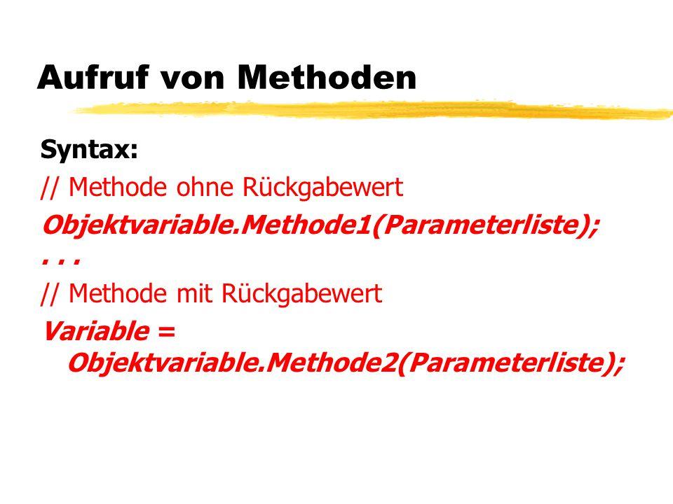 Aufruf von Methoden Syntax: // Methode ohne Rückgabewert