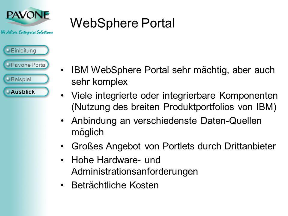 WebSphere Portal Einleitung. Pavone Portal. IBM WebSphere Portal sehr mächtig, aber auch sehr komplex.