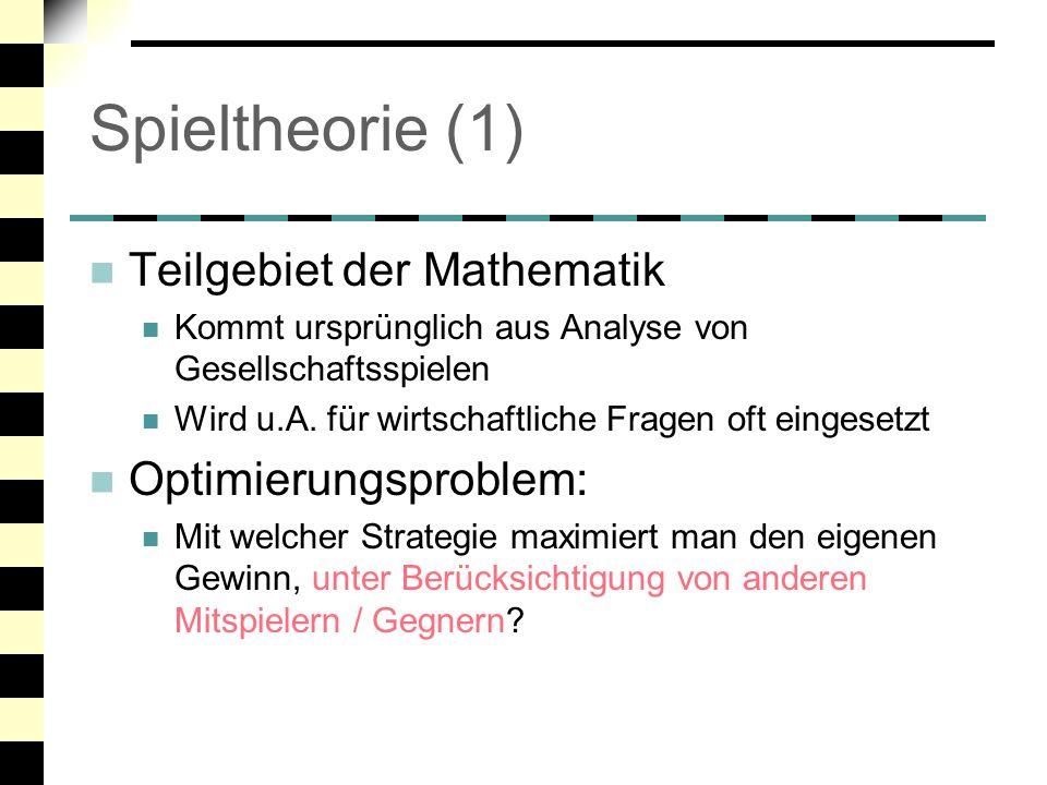 Spieltheorie (1) Teilgebiet der Mathematik Optimierungsproblem: