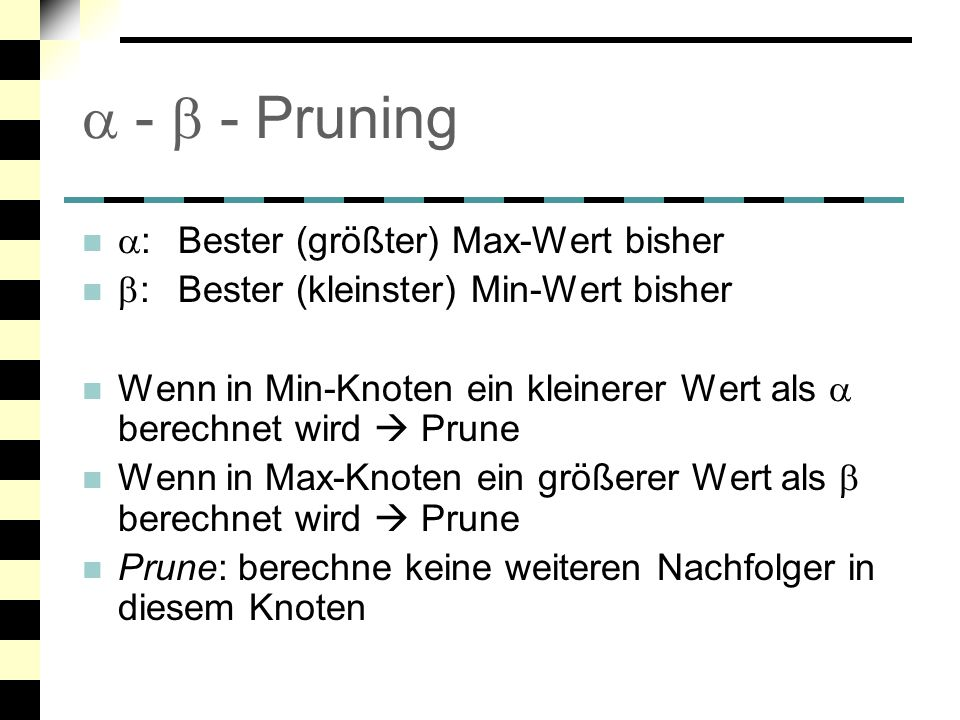  -  - Pruning : Bester (größter) Max-Wert bisher