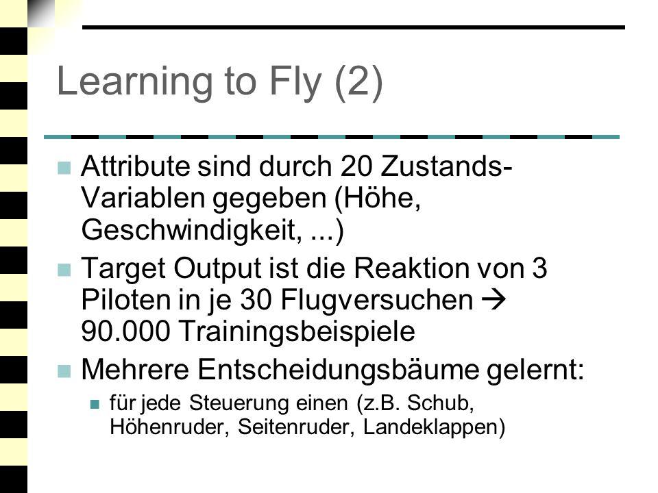 Learning to Fly (2) Attribute sind durch 20 Zustands-Variablen gegeben (Höhe, Geschwindigkeit, ...)