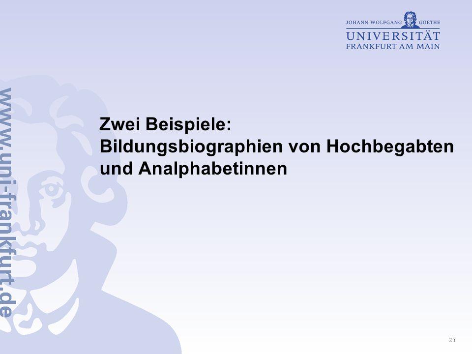 Zwei Beispiele: Bildungsbiographien von Hochbegabten und Analphabetinnen