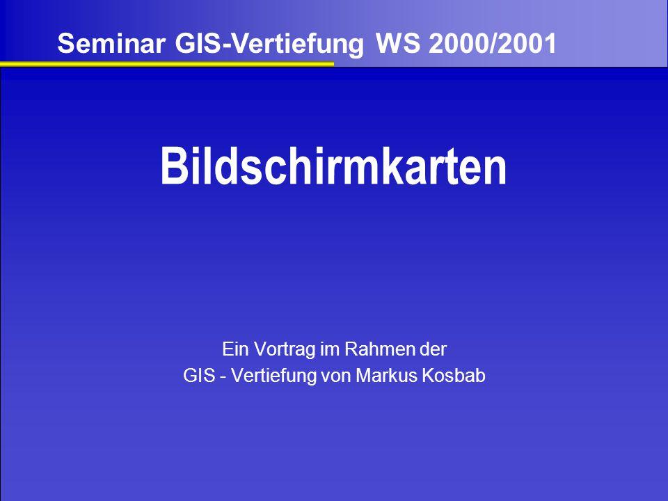 Ein Vortrag im Rahmen der GIS - Vertiefung von Markus Kosbab