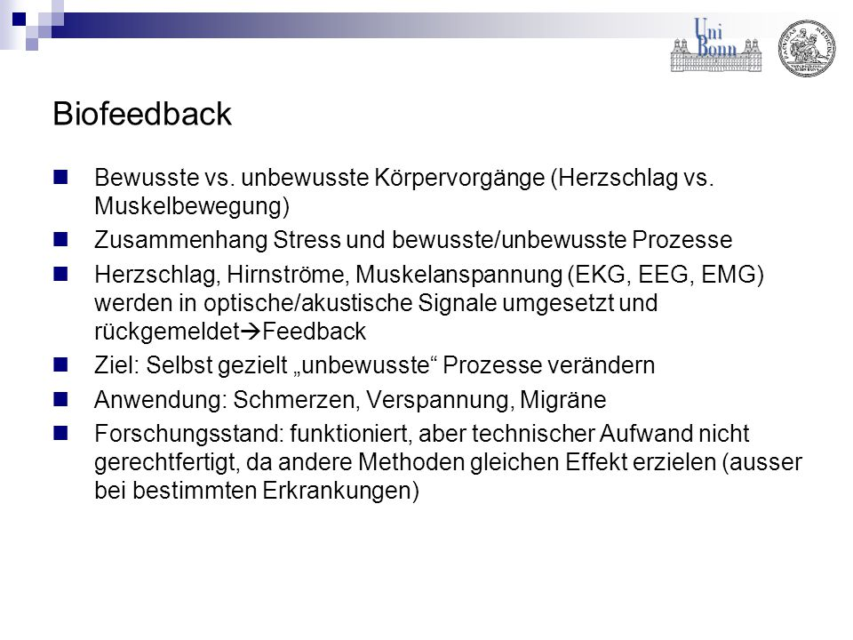 Biofeedback Bewusste vs. unbewusste Körpervorgänge (Herzschlag vs. Muskelbewegung) Zusammenhang Stress und bewusste/unbewusste Prozesse.
