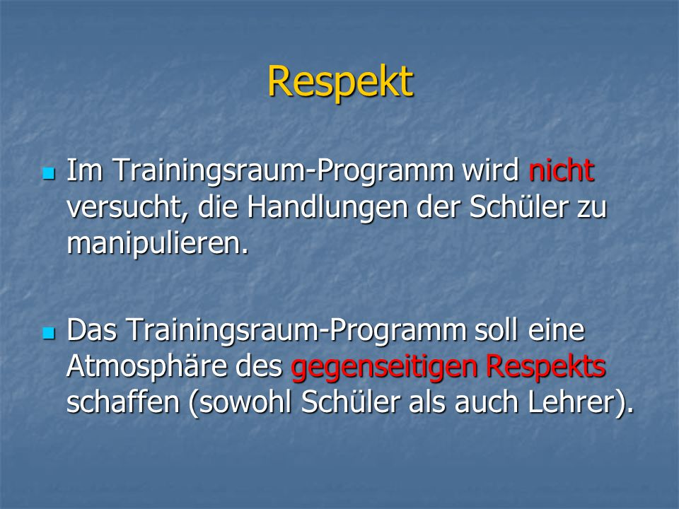Respekt Im Trainingsraum-Programm wird nicht versucht, die Handlungen der Schüler zu manipulieren.