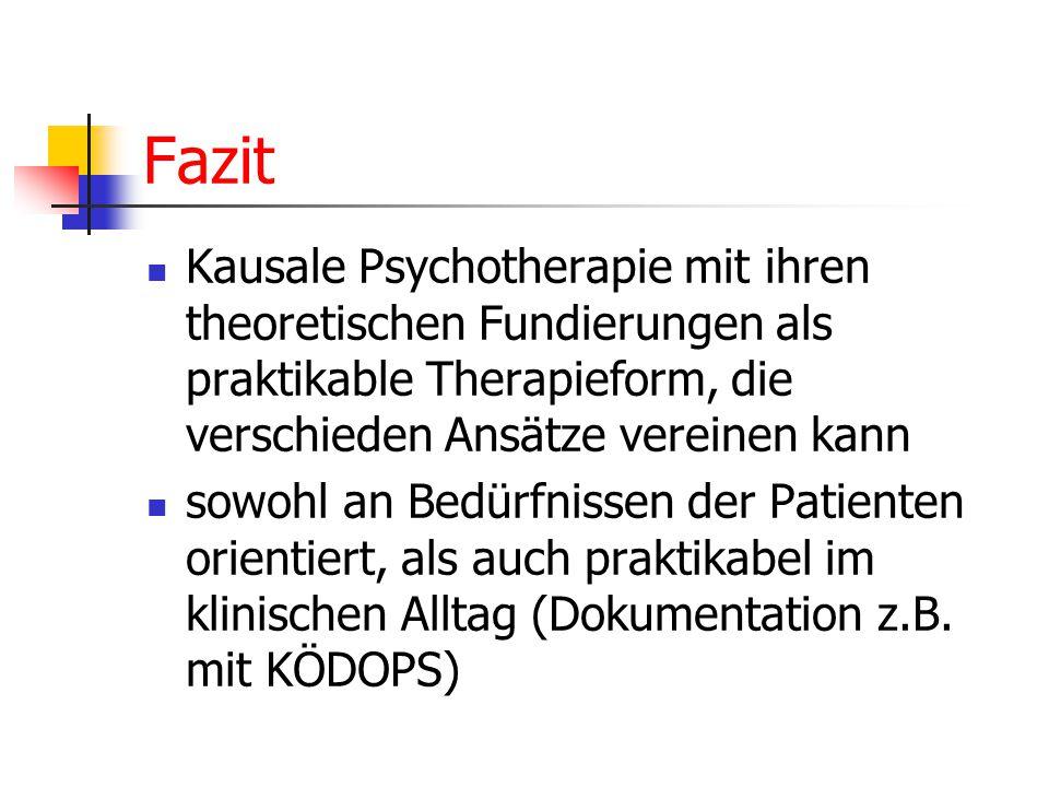 Fazit Kausale Psychotherapie mit ihren theoretischen Fundierungen als praktikable Therapieform, die verschieden Ansätze vereinen kann.