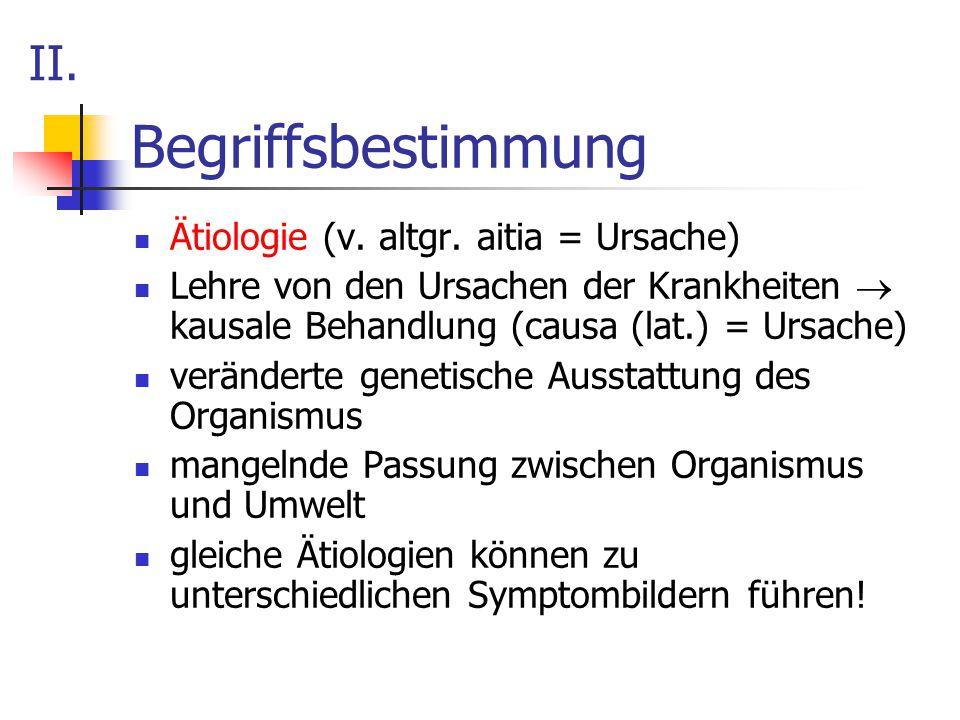 Begriffsbestimmung II. Ätiologie (v. altgr. aitia = Ursache)