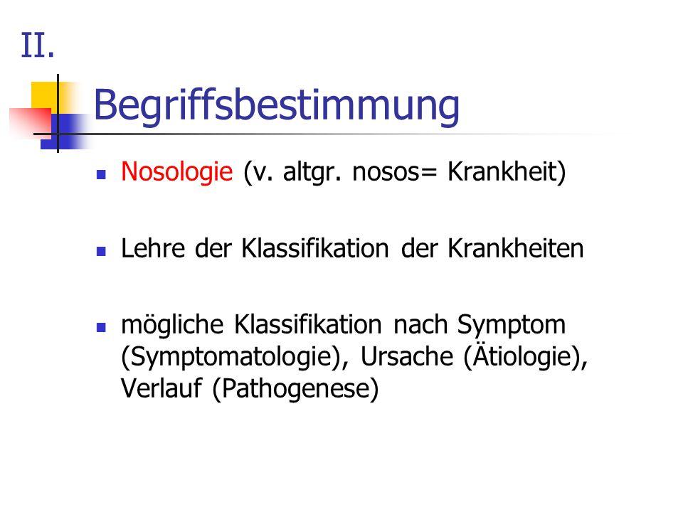 Begriffsbestimmung II. Nosologie (v. altgr. nosos= Krankheit)