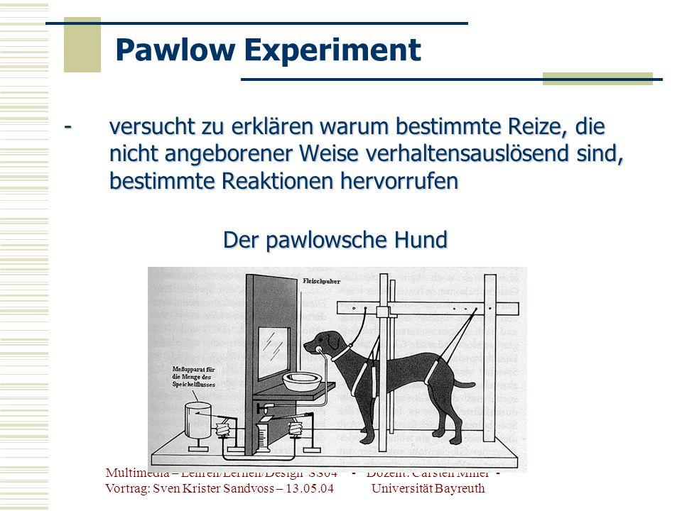 Pawlow Experiment versucht zu erklären warum bestimmte Reize, die nicht angeborener Weise verhaltensauslösend sind, bestimmte Reaktionen hervorrufen.