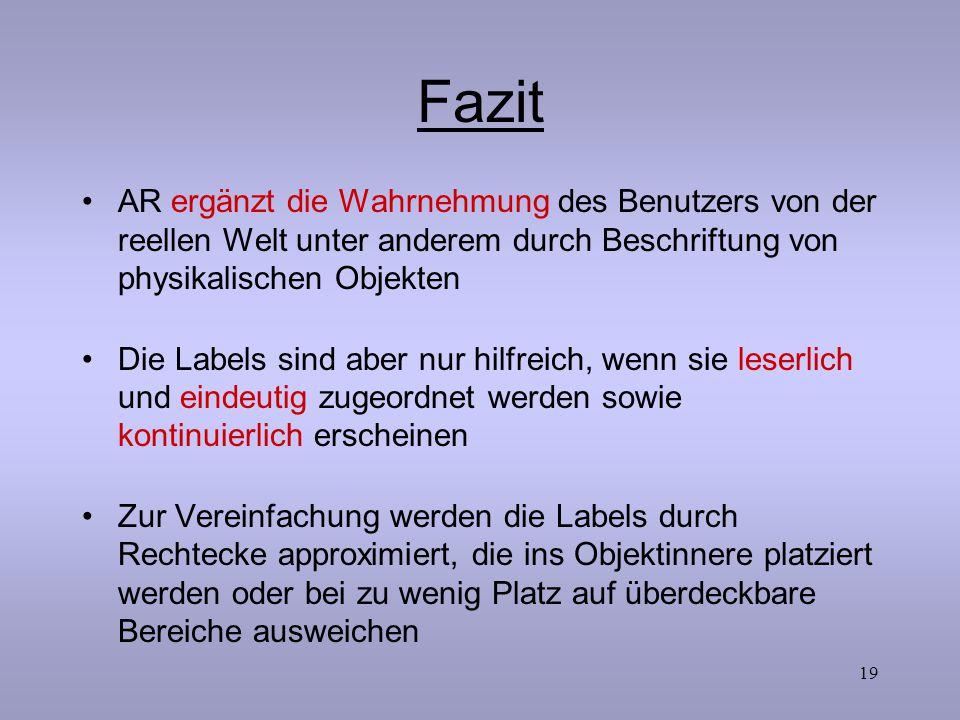 Fazit AR ergänzt die Wahrnehmung des Benutzers von der reellen Welt unter anderem durch Beschriftung von physikalischen Objekten.