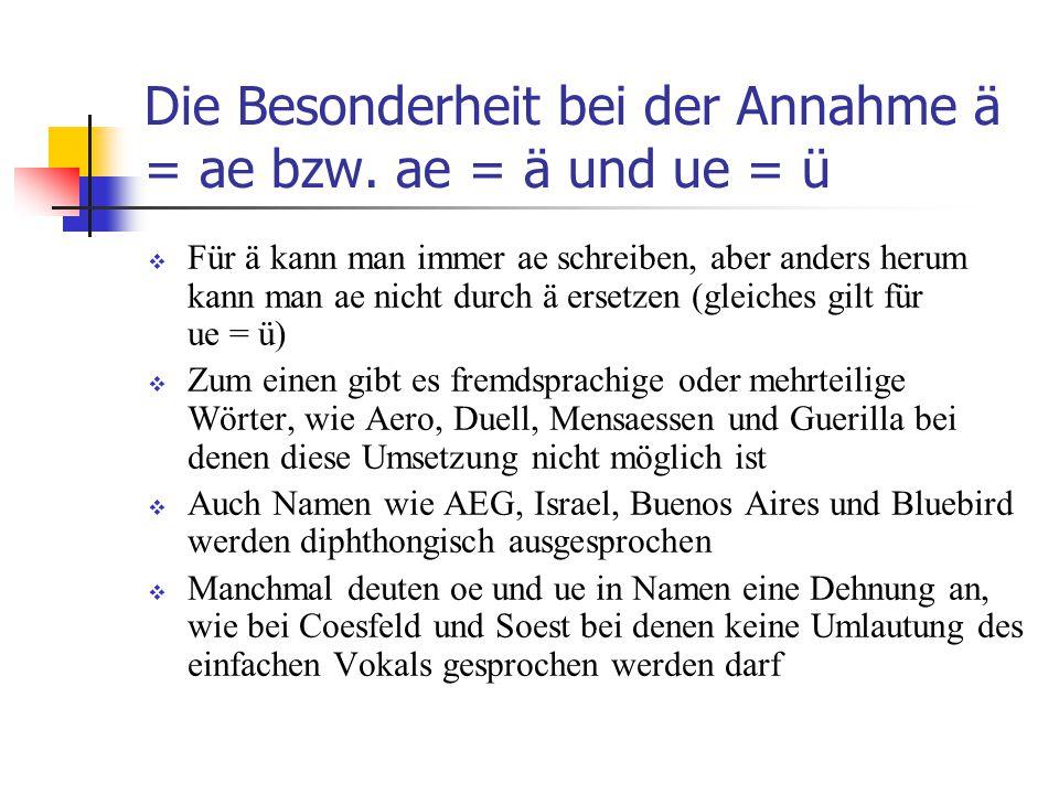 Die Besonderheit bei der Annahme ä = ae bzw. ae = ä und ue = ü
