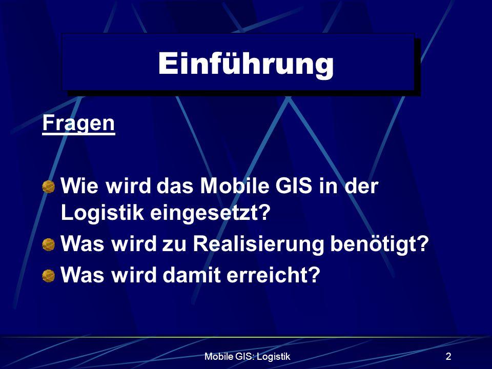 Einführung Fragen Wie wird das Mobile GIS in der Logistik eingesetzt