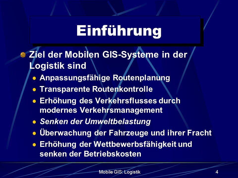 Einführung Ziel der Mobilen GIS-Systeme in der Logistik sind