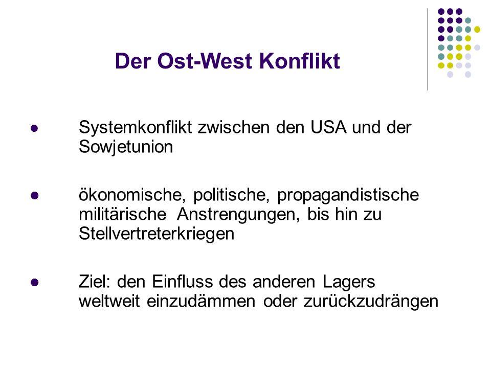 Der Ost-West Konflikt Systemkonflikt zwischen den USA und der Sowjetunion.