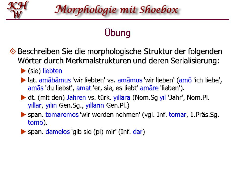 Übung Beschreiben Sie die morphologische Struktur der folgenden Wörter durch Merkmalstrukturen und deren Serialisierung: