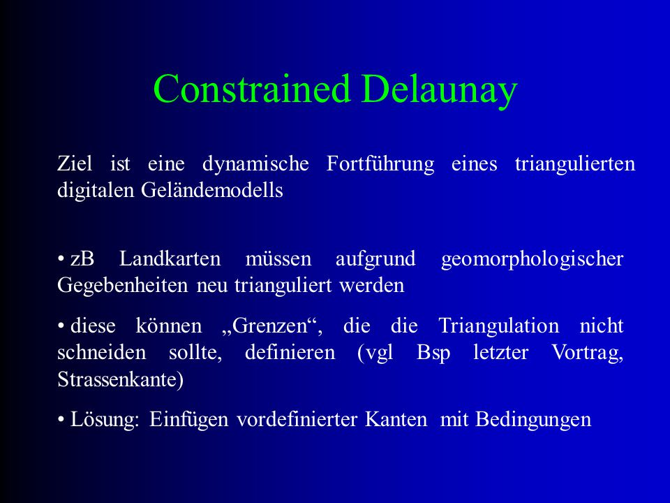 Constrained Delaunay Ziel ist eine dynamische Fortführung eines triangulierten digitalen Geländemodells.