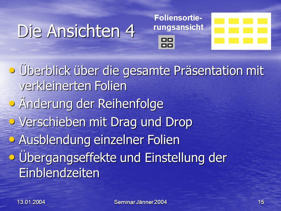 Powerpoint XP 13.01.2004. Die Ansichten 4. Foliensortie- rungsansicht. Überblick über die gesamte Präsentation mit verkleinerten Folien.