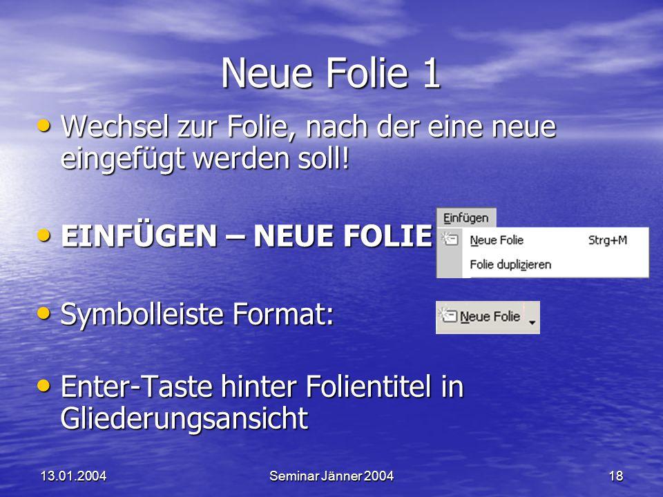 Powerpoint XP 13.01.2004. Neue Folie 1. Wechsel zur Folie, nach der eine neue eingefügt werden soll!