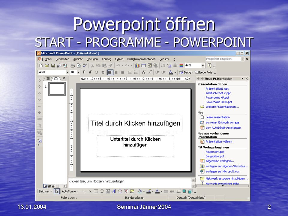 Powerpoint öffnen START - PROGRAMME - POWERPOINT