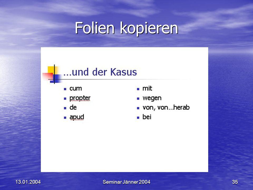 Folien kopieren 13.01.2004 Seminar Jänner 2004