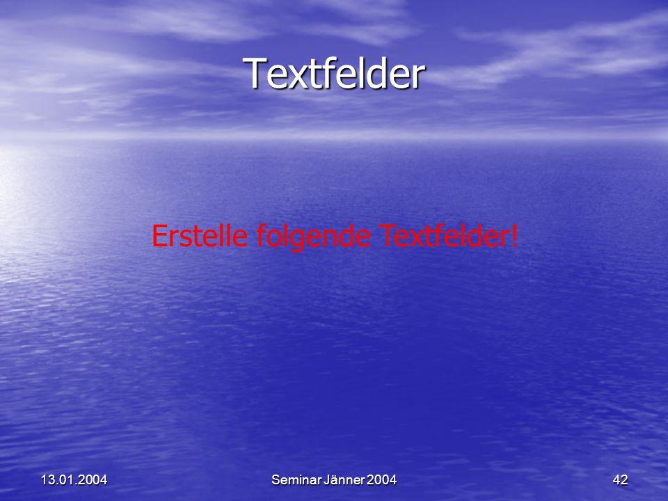 Textfelder Erstelle folgende Textfelder! 13.01.2004