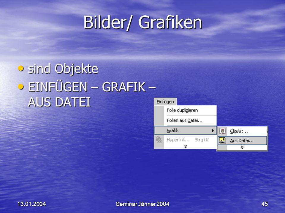 Bilder/ Grafiken sind Objekte EINFÜGEN – GRAFIK – AUS DATEI 13.01.2004
