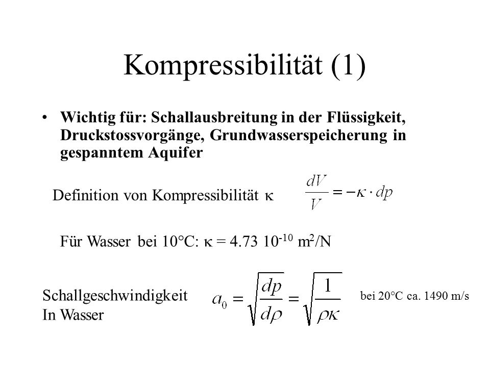 Kompressibilität (1) Wichtig für: Schallausbreitung in der Flüssigkeit, Druckstossvorgänge, Grundwasserspeicherung in gespanntem Aquifer.