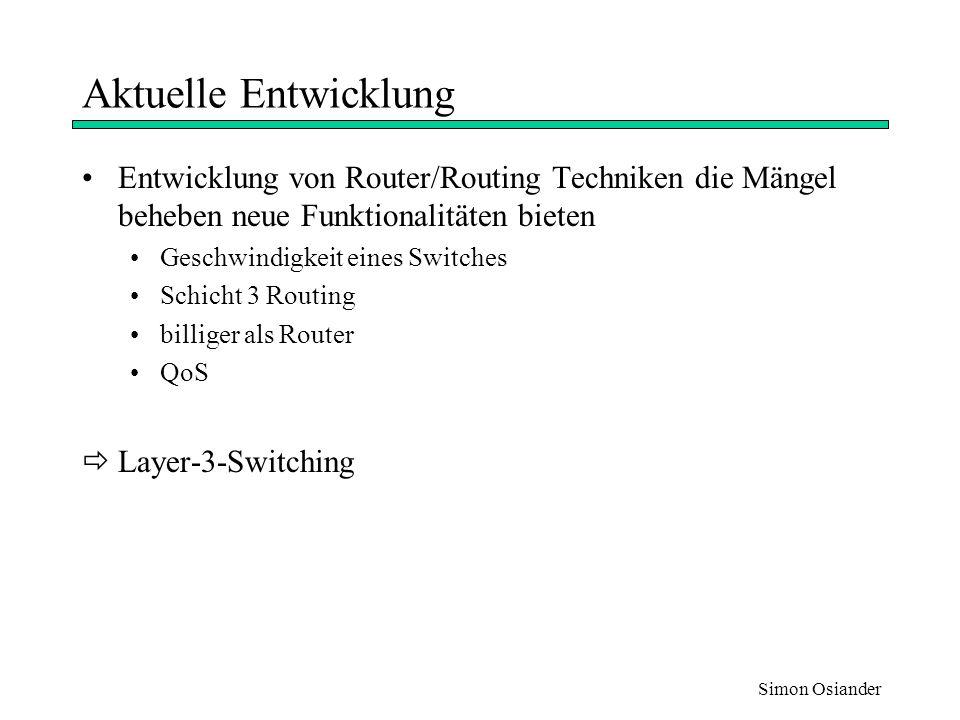 Aktuelle Entwicklung Entwicklung von Router/Routing Techniken die Mängel beheben neue Funktionalitäten bieten.