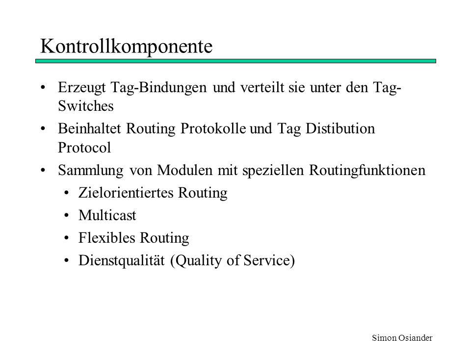 Kontrollkomponente Erzeugt Tag-Bindungen und verteilt sie unter den Tag-Switches. Beinhaltet Routing Protokolle und Tag Distibution Protocol.