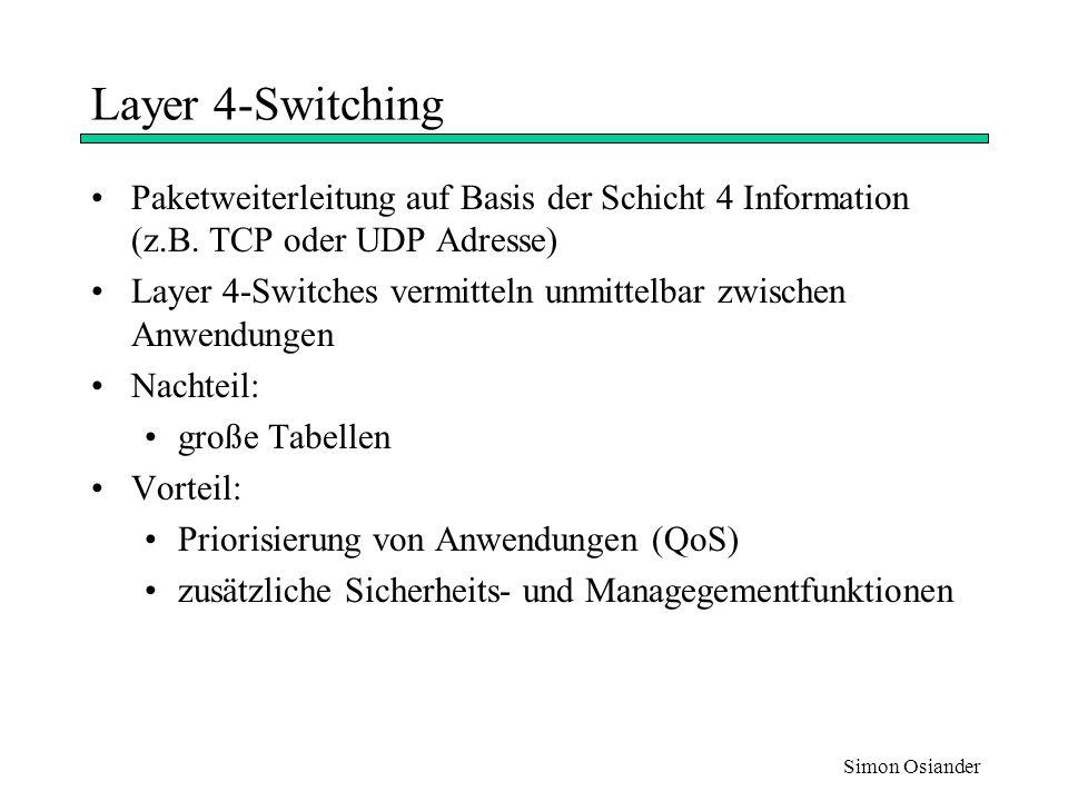 Layer 4-Switching Paketweiterleitung auf Basis der Schicht 4 Information (z.B. TCP oder UDP Adresse)