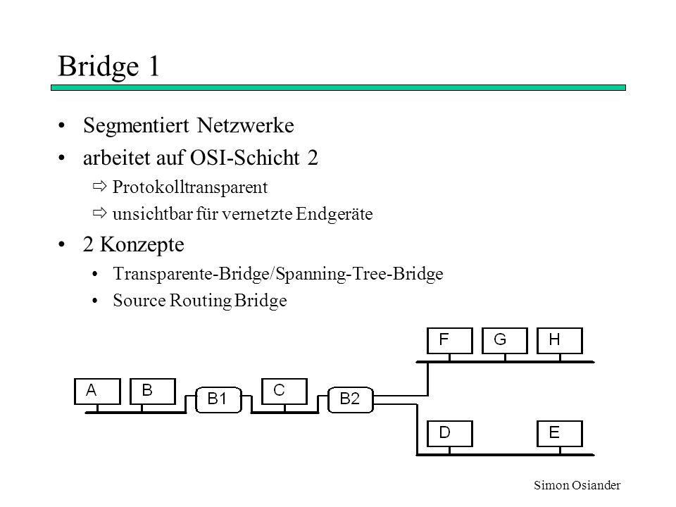 Bridge 1 Segmentiert Netzwerke arbeitet auf OSI-Schicht 2 2 Konzepte