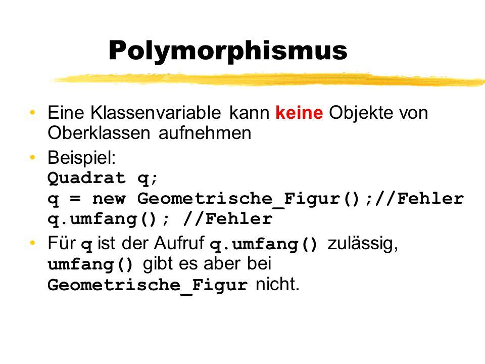 Polymorphismus Eine Klassenvariable kann keine Objekte von Oberklassen aufnehmen.