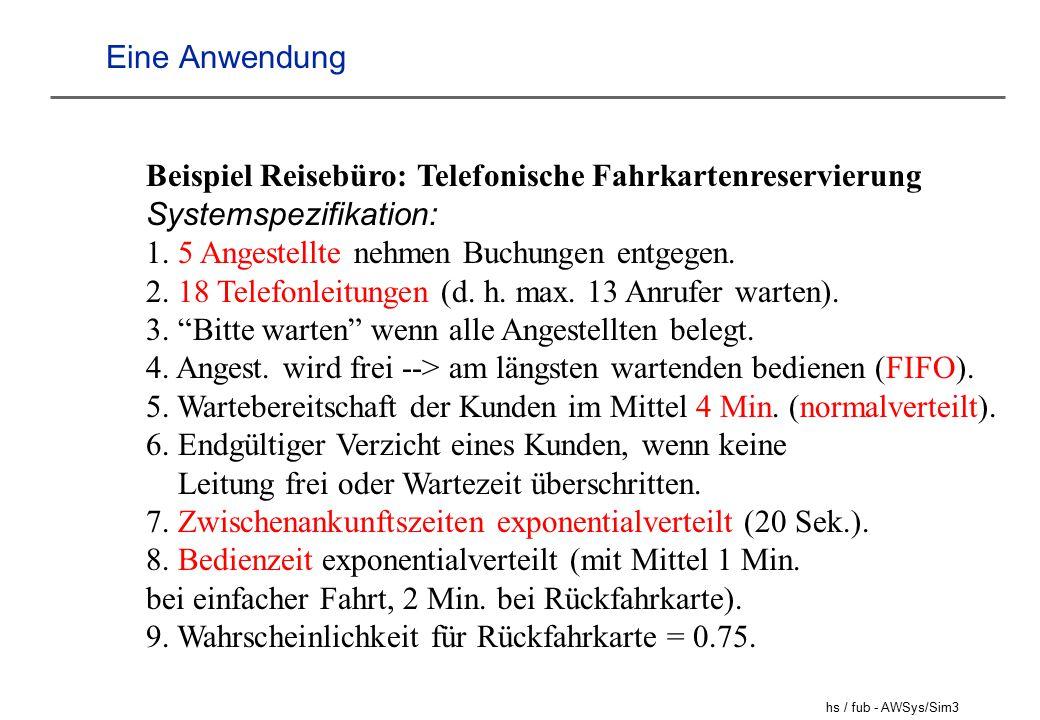 Eine Anwendung Beispiel Reisebüro: Telefonische Fahrkartenreservierung. Systemspezifikation: 1. 5 Angestellte nehmen Buchungen entgegen.