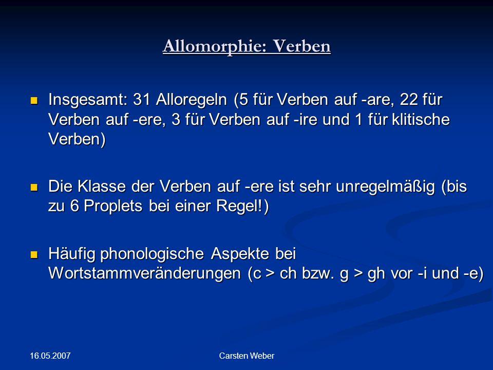 Allomorphie: Verben Insgesamt: 31 Alloregeln (5 für Verben auf -are, 22 für Verben auf -ere, 3 für Verben auf -ire und 1 für klitische Verben)