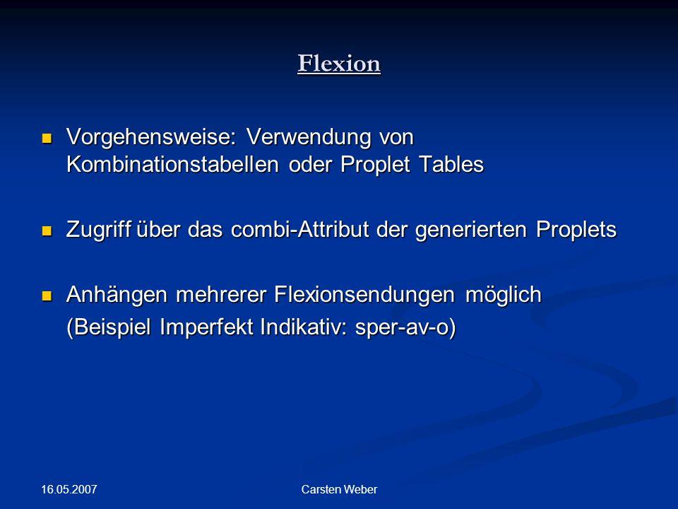 Flexion Vorgehensweise: Verwendung von Kombinationstabellen oder Proplet Tables. Zugriff über das combi-Attribut der generierten Proplets.