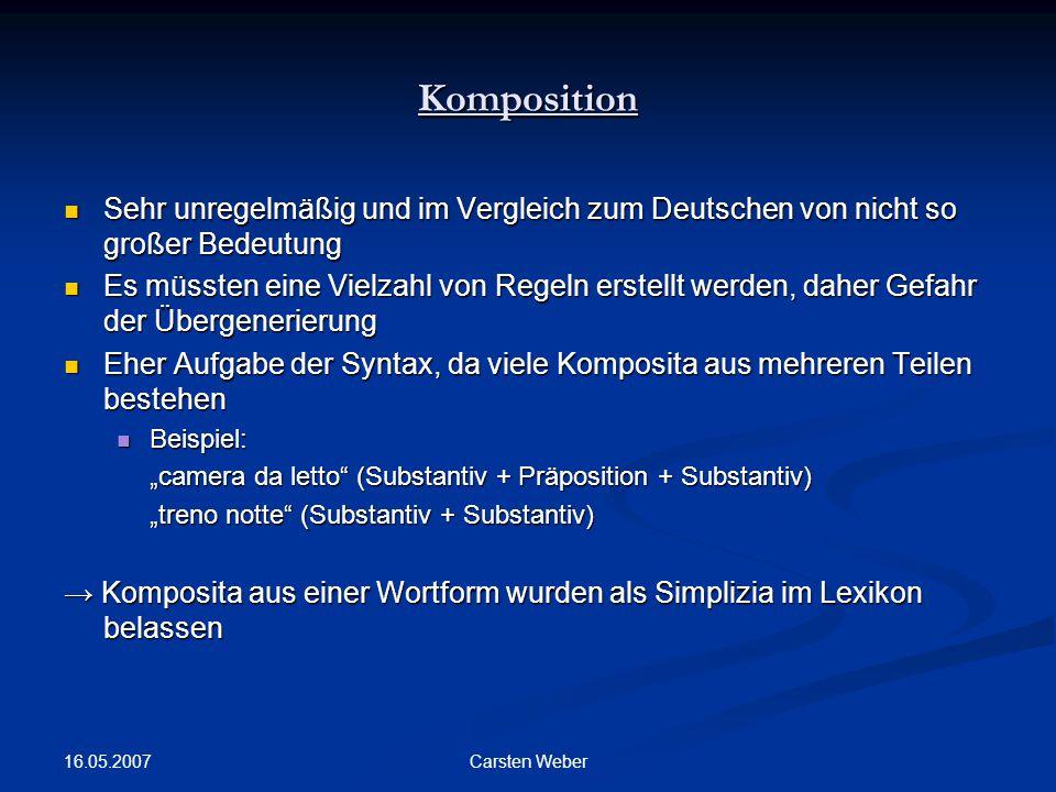 Komposition Sehr unregelmäßig und im Vergleich zum Deutschen von nicht so großer Bedeutung.