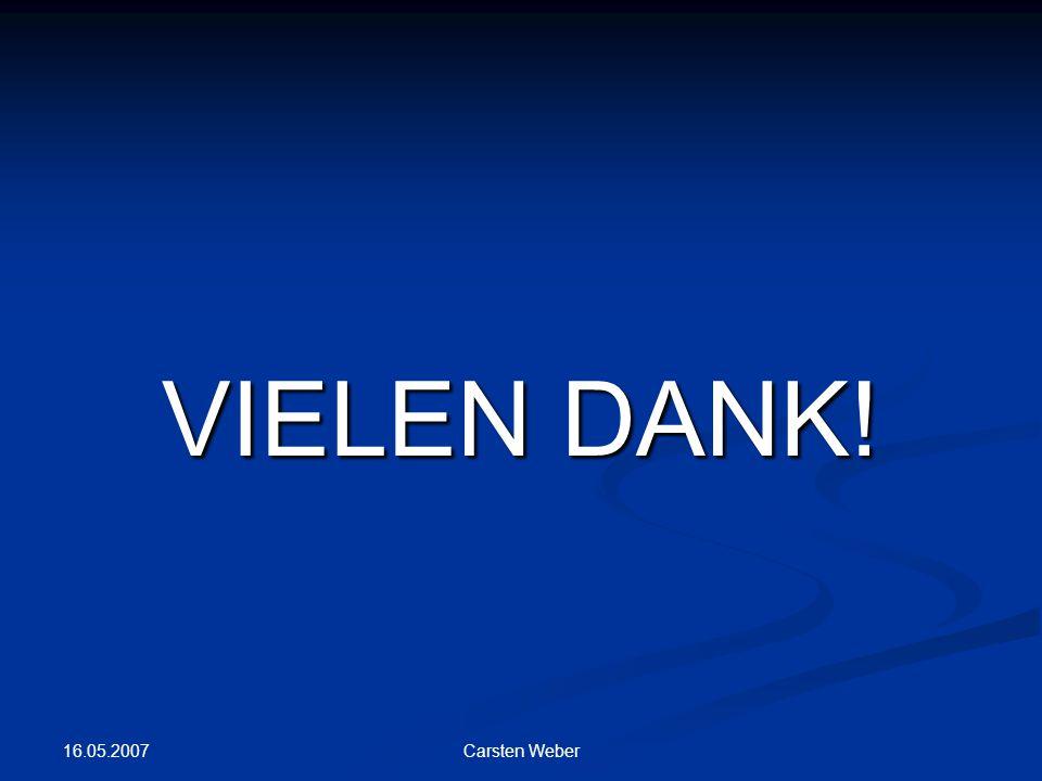VIELEN DANK! 16.05.2007 Carsten Weber