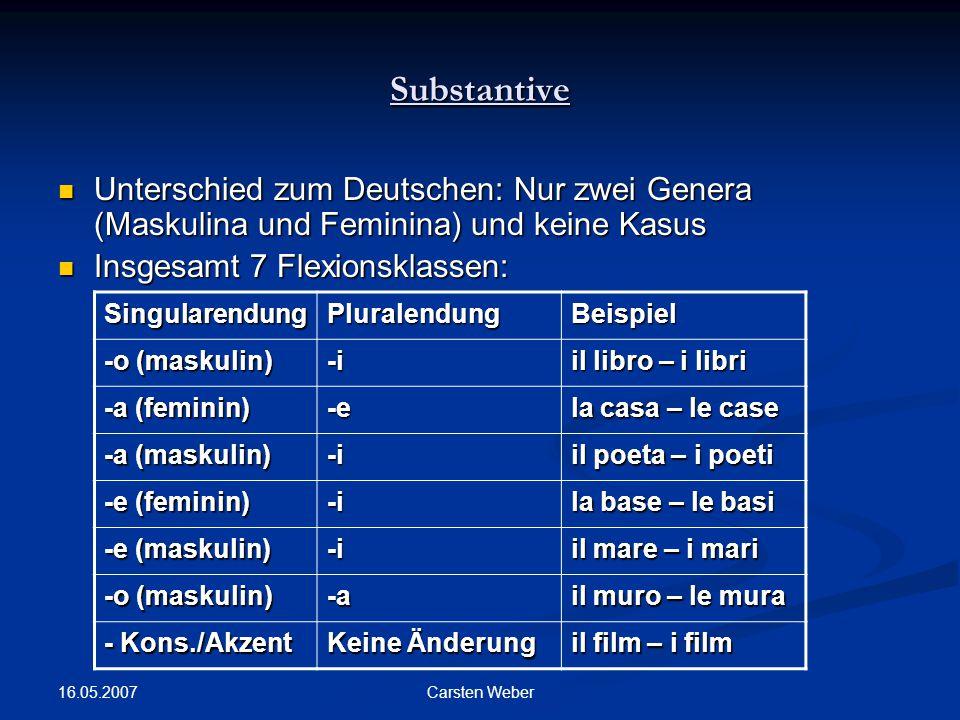 Substantive Unterschied zum Deutschen: Nur zwei Genera (Maskulina und Feminina) und keine Kasus. Insgesamt 7 Flexionsklassen: