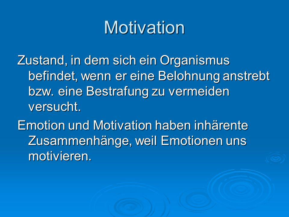 Motivation Zustand, in dem sich ein Organismus befindet, wenn er eine Belohnung anstrebt bzw. eine Bestrafung zu vermeiden versucht.