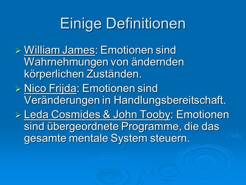 Einige Definitionen William James: Emotionen sind Wahrnehmungen von ändernden körperlichen Zuständen.