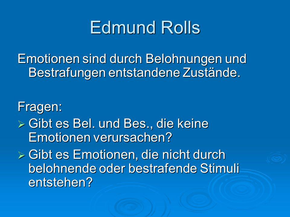 Edmund Rolls Emotionen sind durch Belohnungen und Bestrafungen entstandene Zustände. Fragen: