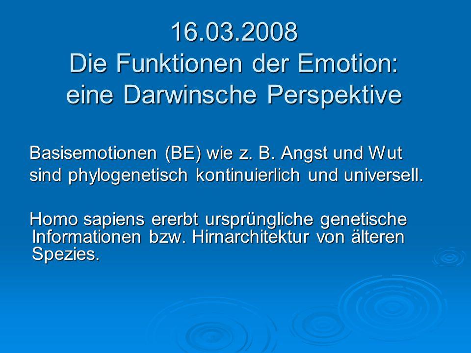 16.03.2008 Die Funktionen der Emotion: eine Darwinsche Perspektive