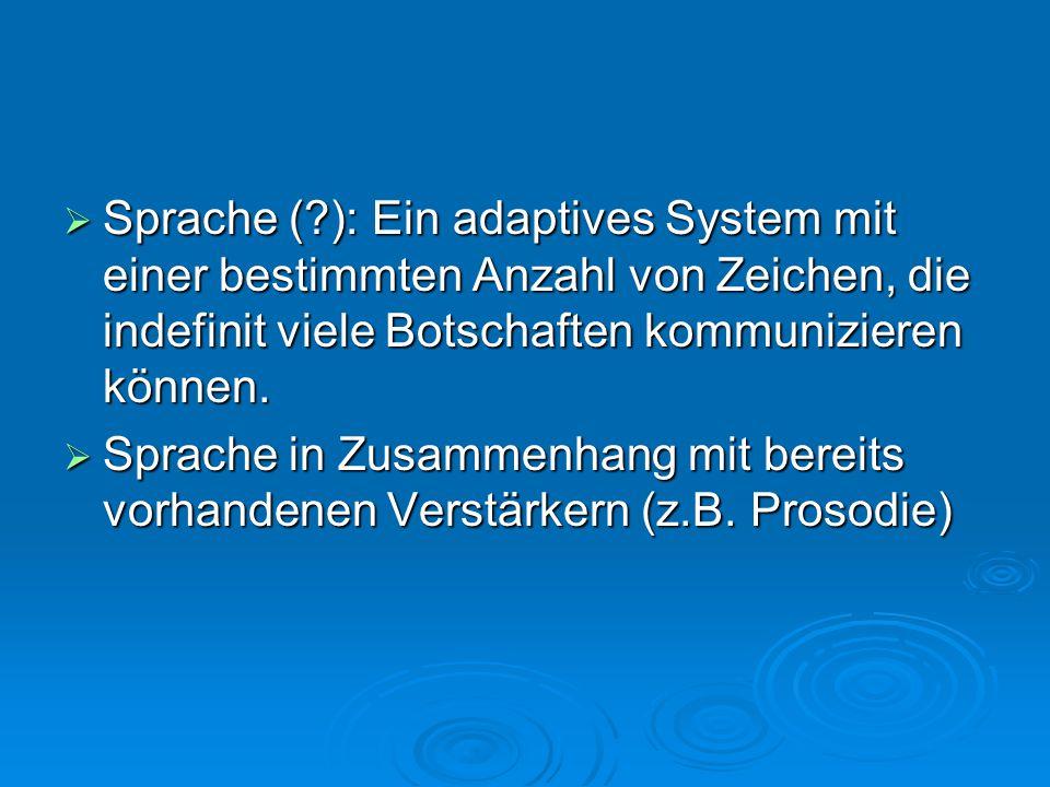 Sprache ( ): Ein adaptives System mit einer bestimmten Anzahl von Zeichen, die indefinit viele Botschaften kommunizieren können.