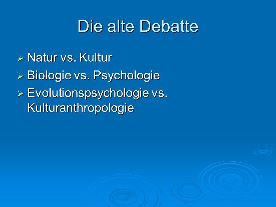 Die alte Debatte Natur vs. Kultur Biologie vs. Psychologie
