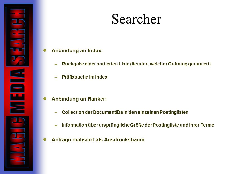 Searcher Anbindung an Index: Anbindung an Ranker: