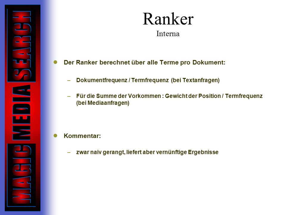 Ranker Interna Der Ranker berechnet über alle Terme pro Dokument: