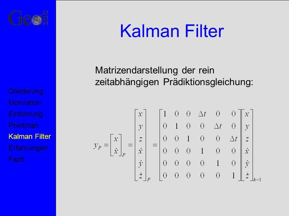 Kalman Filter Matrizendarstellung der rein zeitabhängigen Prädiktionsgleichung: Motivation. Pointman.