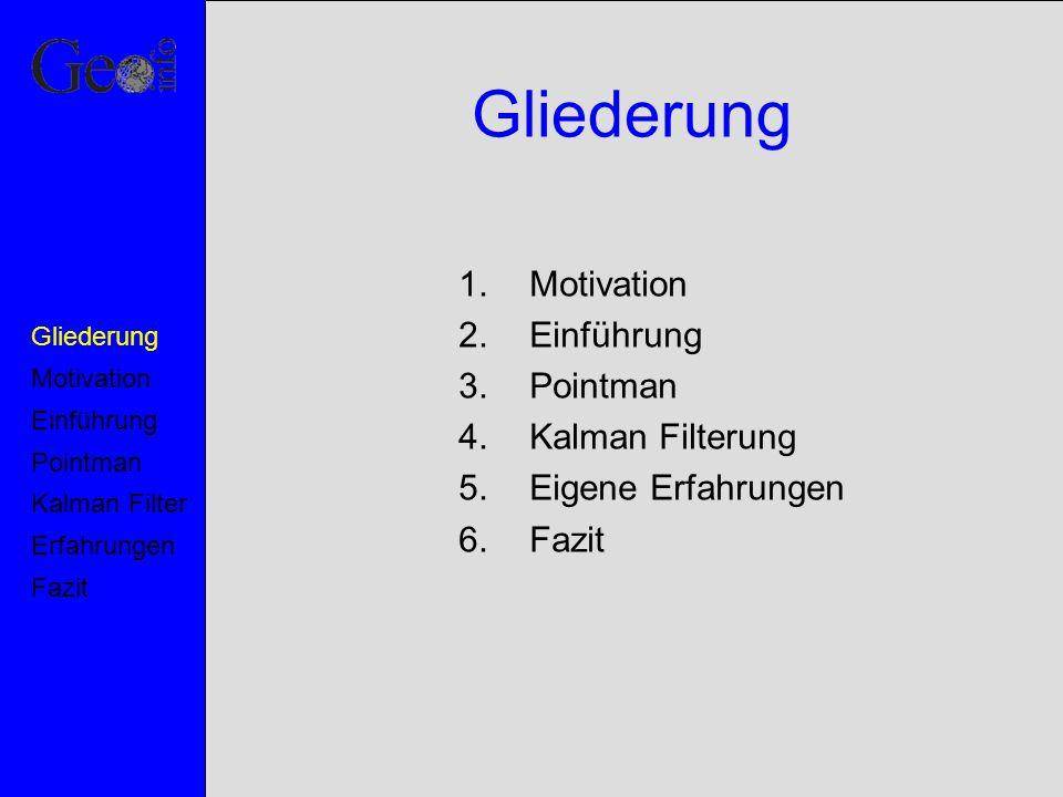 Gliederung Motivation Einführung Pointman Kalman Filterung