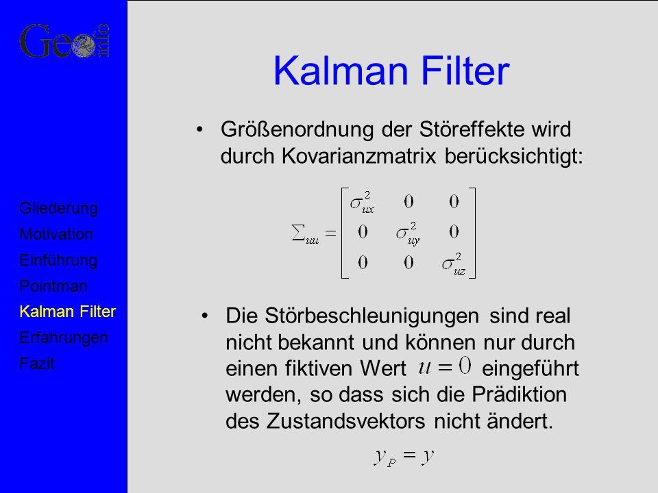 Kalman Filter Größenordnung der Störeffekte wird durch Kovarianzmatrix berücksichtigt: Motivation.